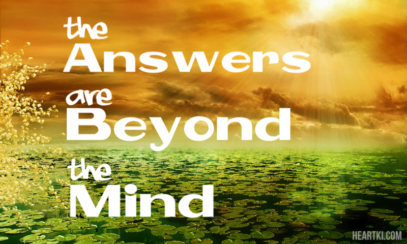 the answers lie beyond the mind