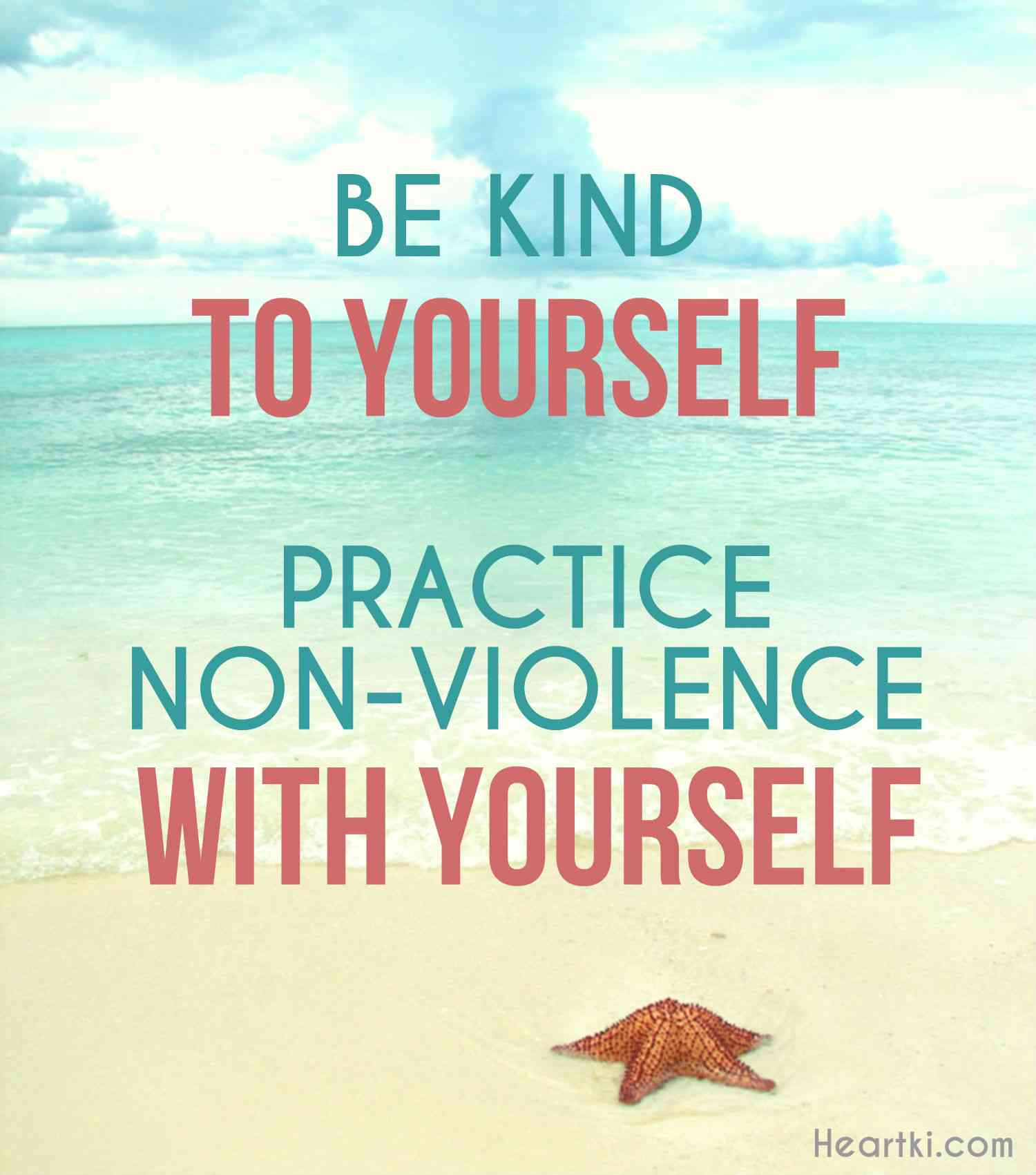 be kind to yourself, practice non-violence with yourself