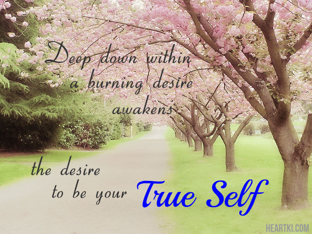deep down within a deep desire awakens the desire to be your true self