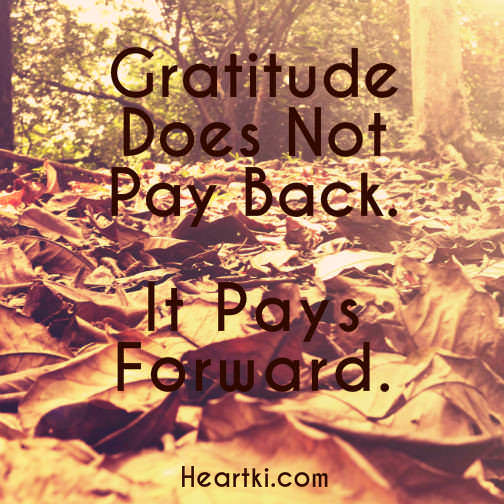 gratitude does not pay back, ir pays forward