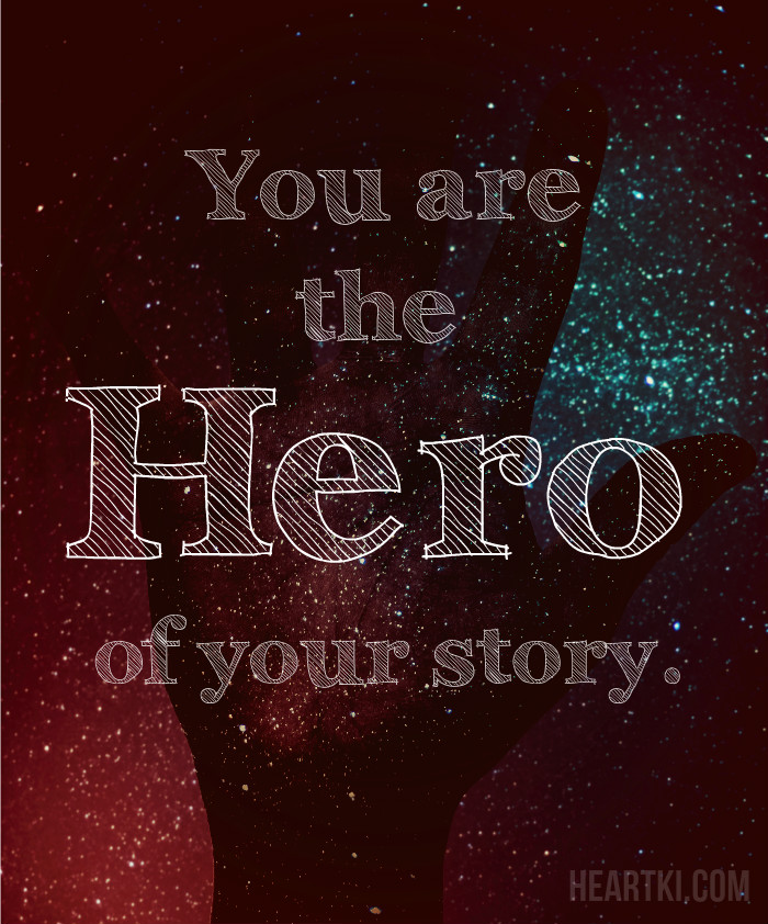 you are the hero of your story