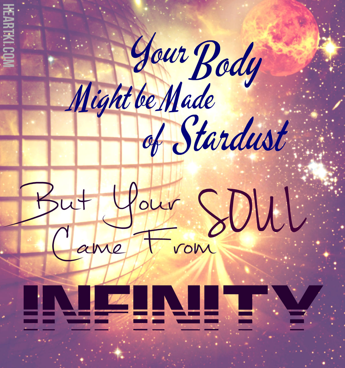 your body might be made of stardust but your soul came from infinity