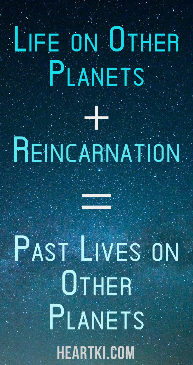 life on other planets plus reincarnation equals past lives on other planets