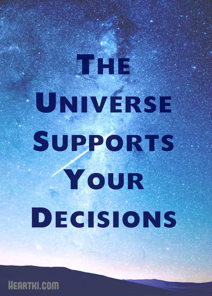 the universe supports your decisions